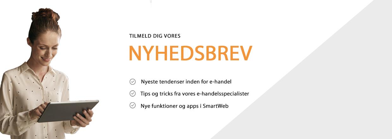 Tilmeld dig vores nyhedsbrev og få tips og tricks om e-handel og SmartWeb systemet